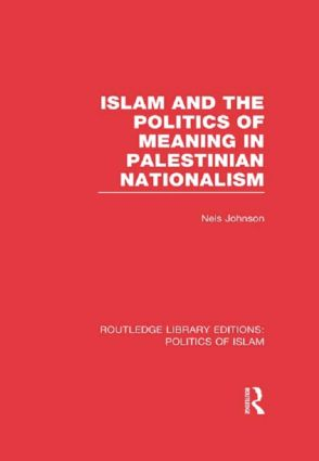 Islam and the Politics of Meaning in Palestinian Nationalism (RLE Politics of Islam) (Hardback) book cover
