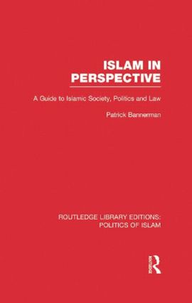 Islam in Perspective (RLE Politics of Islam): A Guide to Islamic Society, Politics and Law (Hardback) book cover