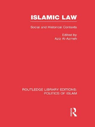 Islamic Law (RLE Politics of Islam): Social and Historical Contexts (Hardback) book cover