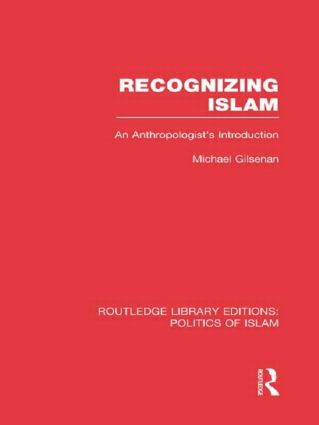 Recognizing Islam (RLE Politics of Islam): An Anthropologist's Introduction (Hardback) book cover