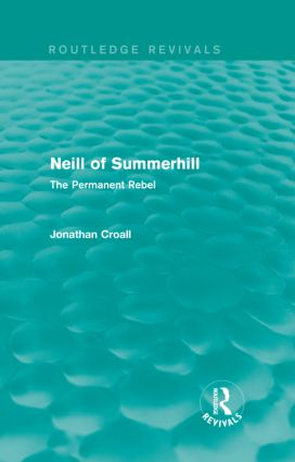 Neill of Summerhill (Routledge Revivals): The Permanent Rebel (Hardback) book cover
