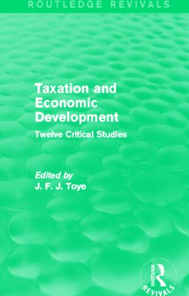 Taxation and Economic Development (Routledge Revivals): Twelve Critical Studies (Hardback) book cover