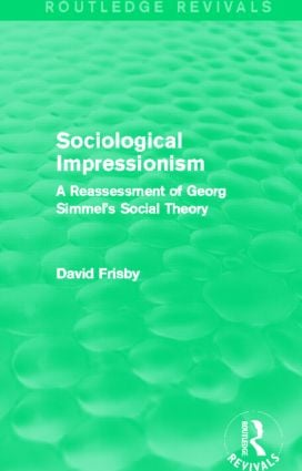 Sociological Impressionism (Routledge Revivals): A Reassessment of Georg Simmel's Social Theory (Hardback) book cover