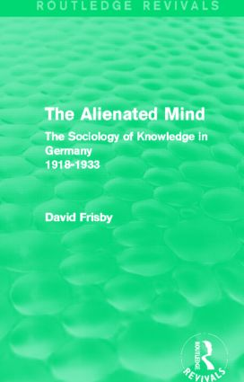 The Alienated Mind (Routledge Revivals): The Sociology of Knowledge in Germany 1918-1933 (Hardback) book cover