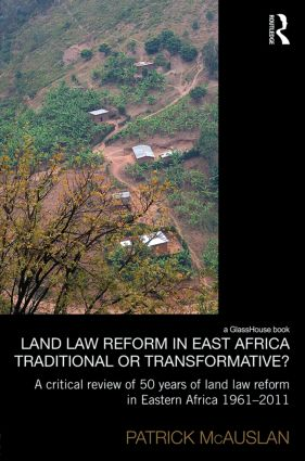 Land Law Reform in Eastern Africa: Traditional or Transformative?: A critical review of 50 years of land law reform in Eastern Africa 1961 – 2011 (Hardback) book cover
