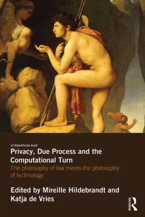 Privacy, Due Process and the Computational Turn: The Philosophy of Law Meets the Philosophy of Technology book cover