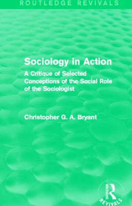 Sociology in Action (Routledge Revivals): A Critique of Selected Conceptions of the Social Role of the Sociologist (Hardback) book cover