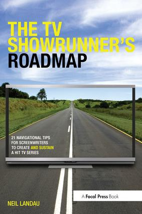 The TV Showrunner's Roadmap: 21 Navigational Tips for Screenwriters to Create and Sustain a Hit TV Series, 1st Edition (Paperback) book cover