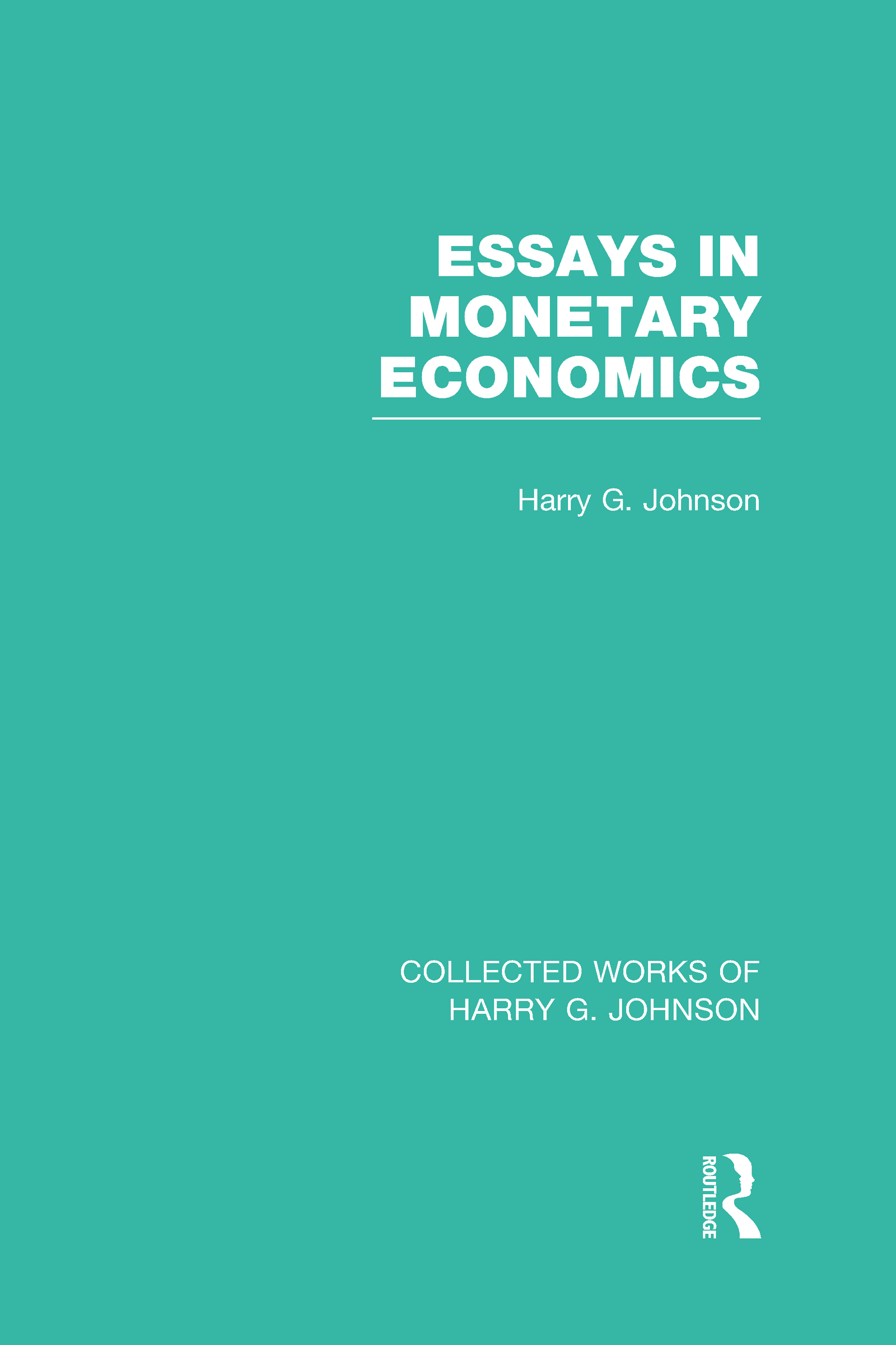 Essays in Monetary Economics (Collected Works of Harry Johnson) (Hardback) book cover