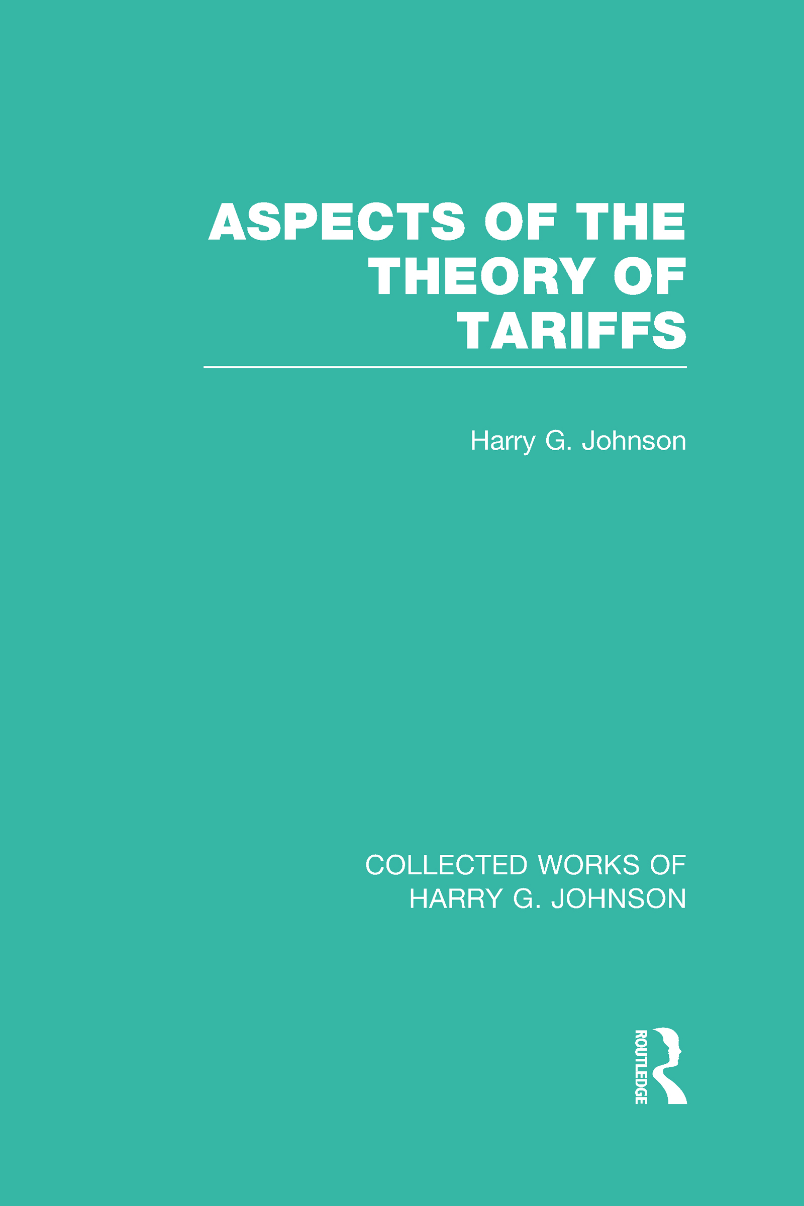 Aspects of the Theory of Tariffs (Collected Works of Harry Johnson): 1st Edition (Hardback) book cover