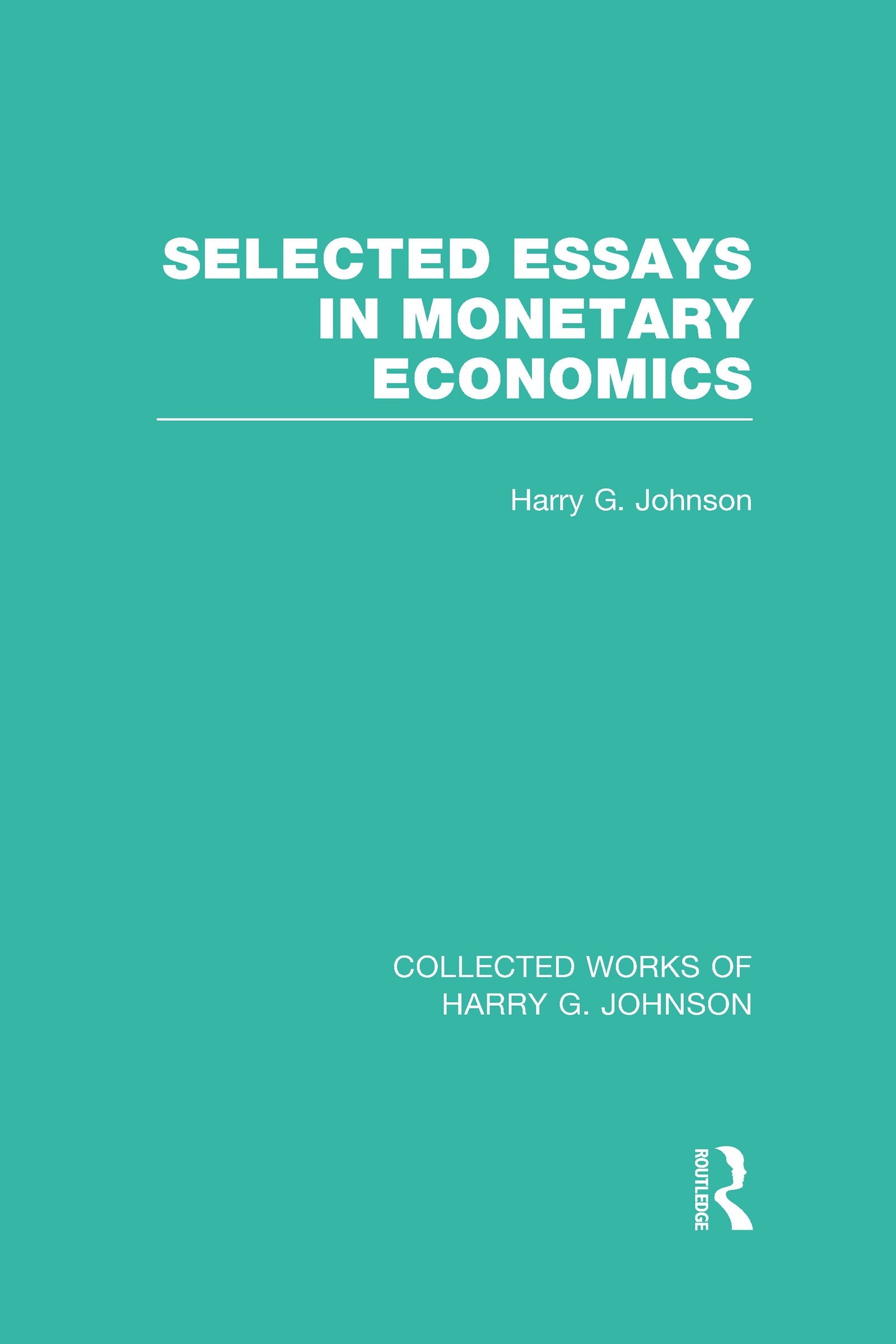 Selected Essays in Monetary Economics (Collected Works of Harry Johnson) book cover