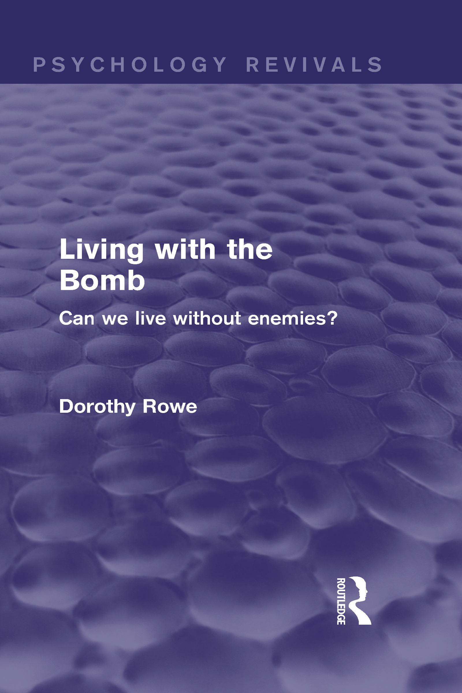 Living with the Bomb (Psychology Revivals): Can We Live Without Enemies? (Hardback) book cover