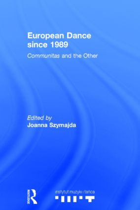 European Dance since 1989: Communitas and the Other, 1st Edition (Hardback) book cover