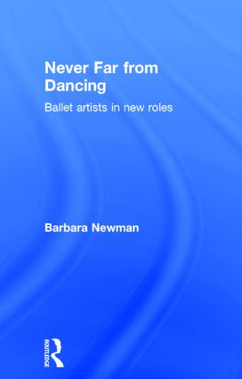 Never Far from Dancing: Ballet artists in new roles (Hardback) book cover