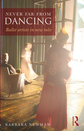 Never Far from Dancing: Ballet artists in new roles, 1st Edition (Paperback) book cover