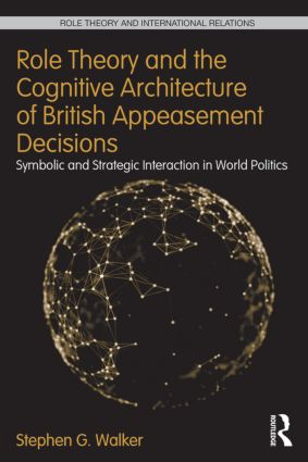 Role Theory and the Cognitive Architecture of British Appeasement Decisions: Symbolic and Strategic Interaction in World Politics (Hardback) book cover