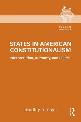 States in American Constitutionalism: Interpretation, Authority, and Politics, 1st Edition (Hardback) book cover