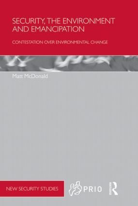Security, the Environment and Emancipation: Contestation over Environmental Change (Paperback) book cover