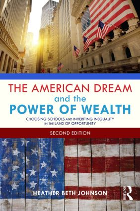 The American Dream and the Power of Wealth: Choosing Schools and Inheriting Inequality in the Land of Opportunity, 2nd Edition (Paperback) book cover