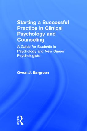Starting a Successful Practice in Clinical Psychology and Counseling: A Guide for Students in Psychology and New Career Psychologists, 1st Edition (Hardback) book cover