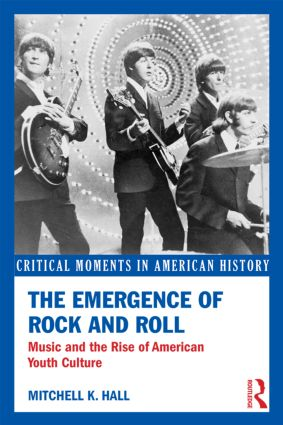 The Emergence of Rock and Roll: Music and the Rise of American Youth Culture book cover