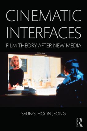 Cinematic Interfaces: Film Theory After New Media (Hardback) book cover