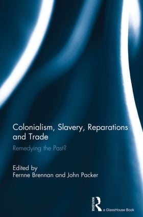 Colonialism, Slavery, Reparations and Trade: Remedying the 'Past'? book cover