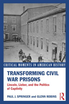 Transforming Civil War Prisons: Lincoln, Lieber, and the Politics of Captivity book cover