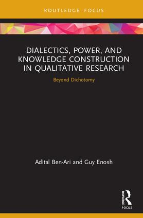 Dialectics, Power, and Knowledge Construction in Qualitative Research: Beyond Dichotomy book cover