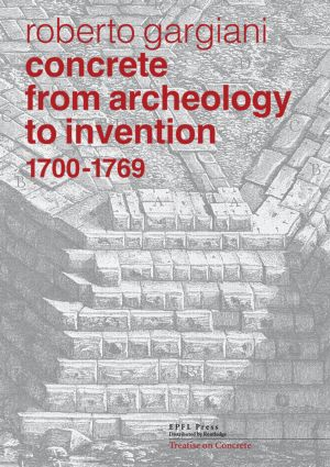 Concrete, From Archeology to Invention, 1700–1769: The Renaissance of Pozzolana and Roman Construction Techniques (Hardback) book cover