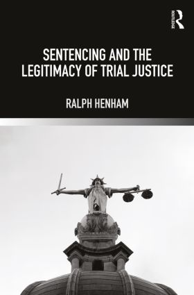 Sentencing and the Legitimacy of Trial Justice: 1st Edition (Paperback) book cover