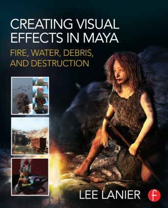 Creating Visual Effects in Maya: Fire, Water, Debris, and Destruction book cover