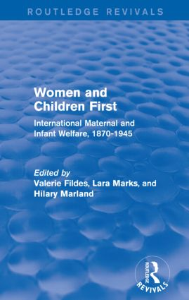 Women and Children First (Routledge Revivals): International Maternal and Infant Welfare, 1870-1945, 1st Edition (Paperback) book cover