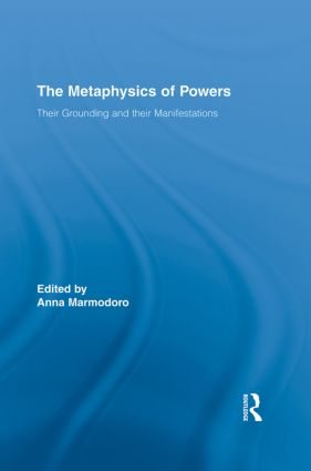 The Metaphysics of Powers: Their Grounding and their Manifestations (Paperback) book cover
