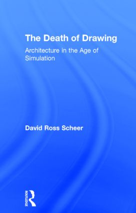 The Death of Drawing: Architecture in the Age of Simulation, 1st Edition (Hardback) book cover