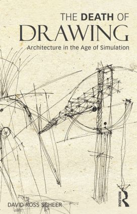 The Death of Drawing: Architecture in the Age of Simulation, 1st Edition (Paperback) book cover
