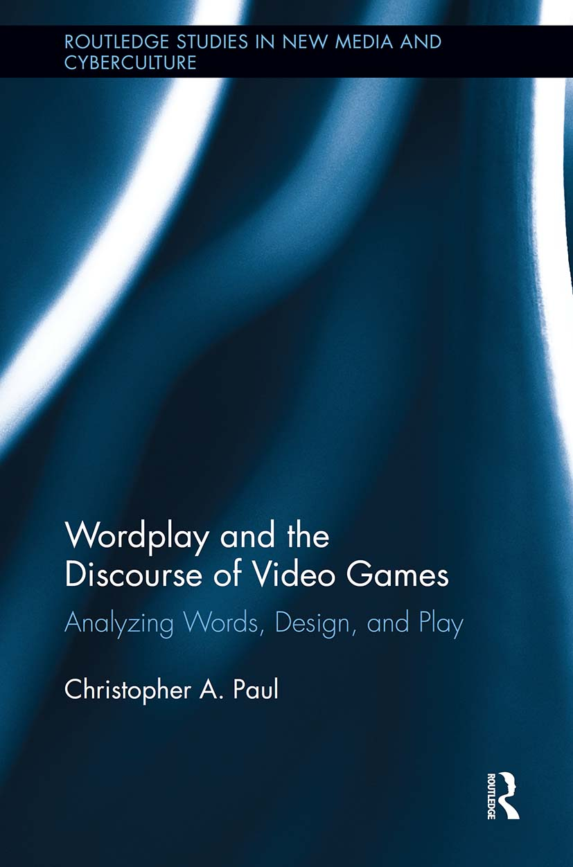 Wordplay and the Discourse of Video Games: Analyzing Words, Design, and Play (Paperback) book cover