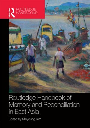 Routledge Handbook of Memory and Reconciliation in East Asia book cover