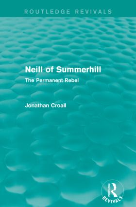 Neill of Summerhill (Routledge Revivals): The Permanent Rebel, 1st Edition (e-Book) book cover
