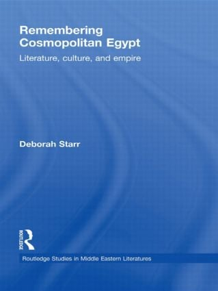 Remembering Cosmopolitan Egypt: Literature, culture, and empire book cover