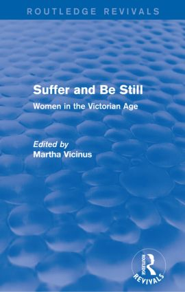 Suffer and Be Still (Routledge Revivals): Women in the Victorian Age, 1st Edition (e-Book) book cover