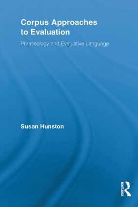 Corpus Approaches to Evaluation: Phraseology and Evaluative Language (Paperback) book cover