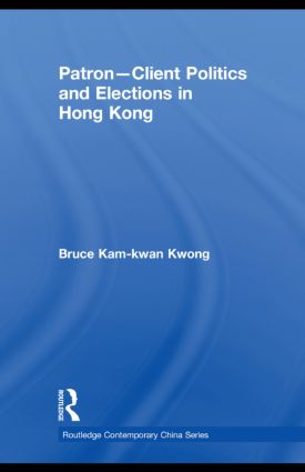 Patron-Client Politics and Elections in Hong Kong (Paperback) book cover