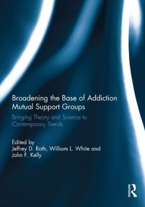 Broadening the Base of Addiction Mutual Support Groups: Bringing Theory and Science to Contemporary Trends (Hardback) book cover