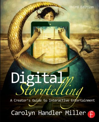 Digital Storytelling: A creator's guide to interactive entertainment, 3rd Edition (Paperback) book cover