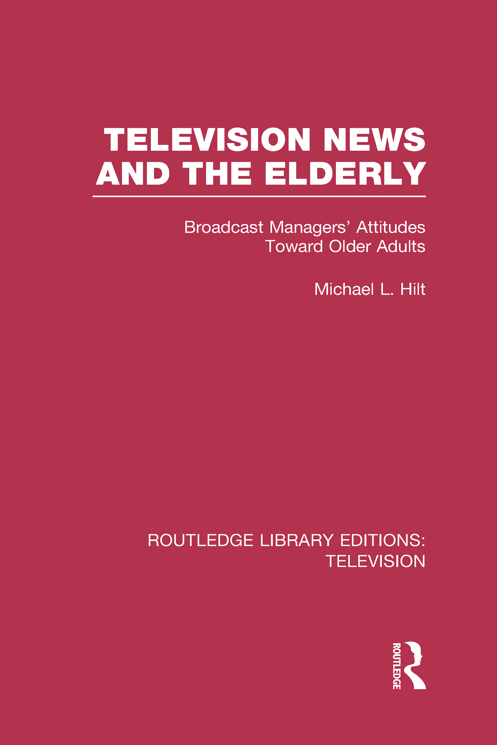 Television News and the Elderly: Broadcast Managers' Attitudes Toward Older Adults (Hardback) book cover