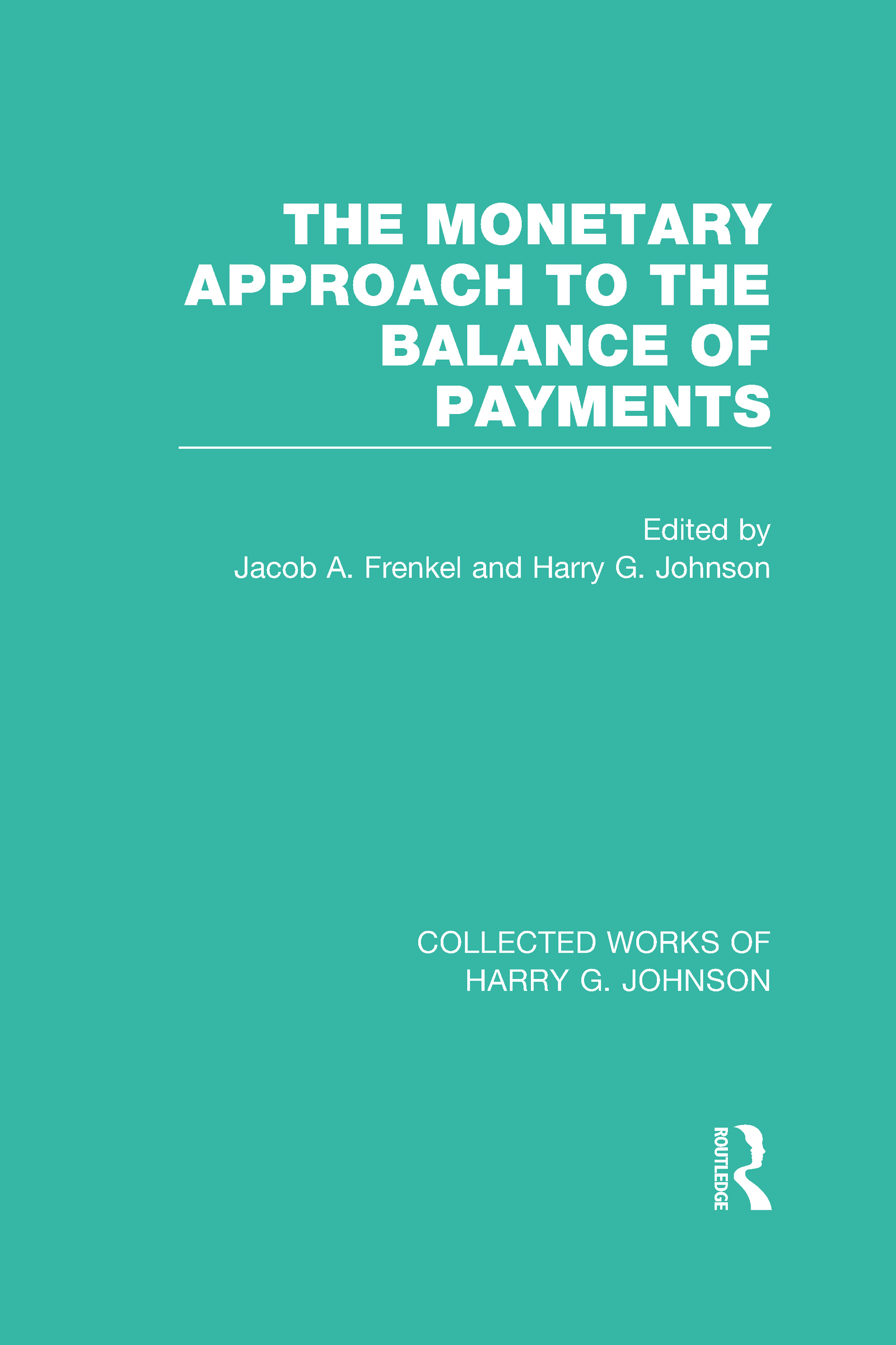 The Monetary Approach to the Balance of Payments (Collected Works of Harry Johnson): 1st Edition (Hardback) book cover