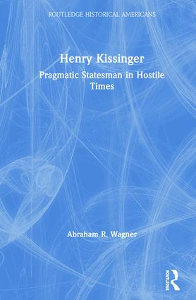 Henry Kissinger: Pragmatic Statesman in Hostile Times book cover