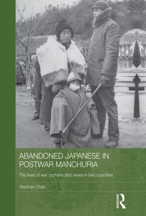 Abandoned Japanese in Postwar Manchuria: The Lives of War Orphans and Wives in Two Countries book cover