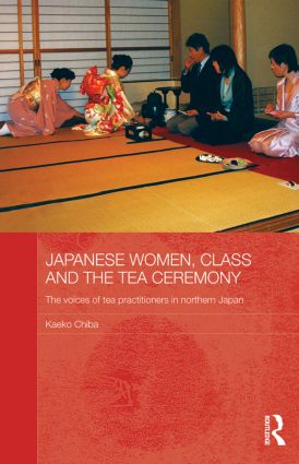 Japanese Women, Class and the Tea Ceremony: The voices of tea practitioners in northern Japan (Paperback) book cover